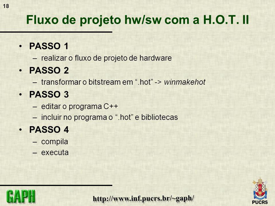 18 Fluxo de projeto hw/sw com a H.O.T. II PASSO 1 –realizar o fluxo de projeto de hardware PASSO 2 –transformar o bitstream em.hot -> winmakehot PASSO
