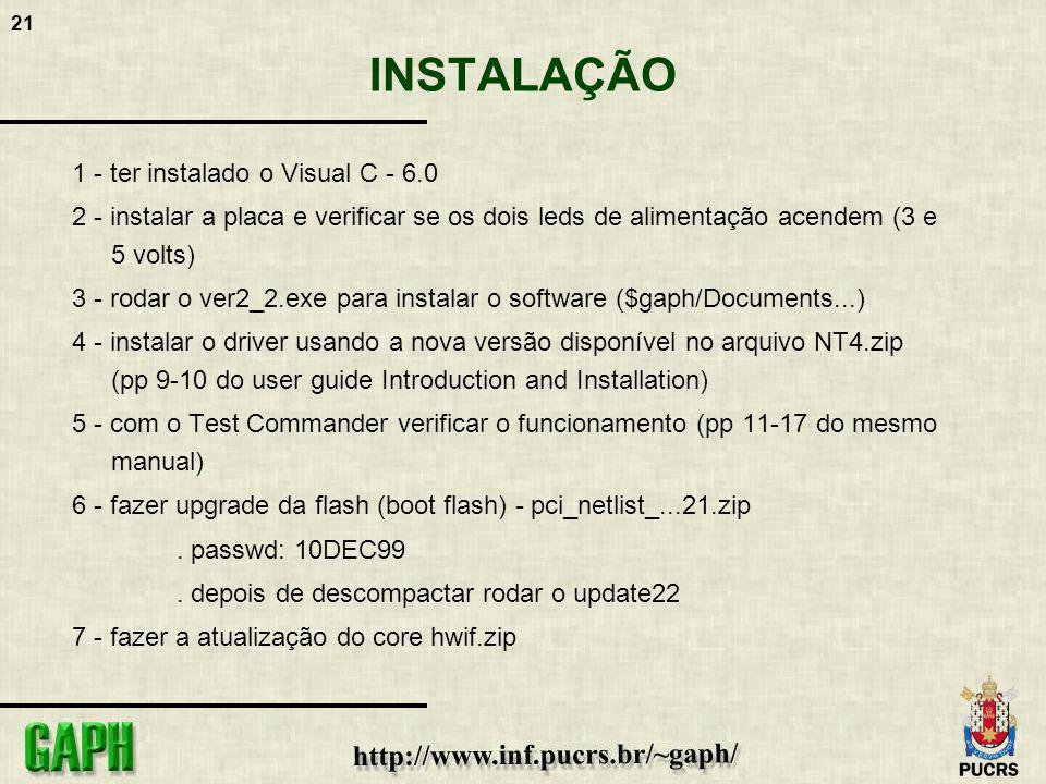 21 INSTALAÇÃO 1 - ter instalado o Visual C - 6.0 2 - instalar a placa e verificar se os dois leds de alimentação acendem (3 e 5 volts) 3 - rodar o ver
