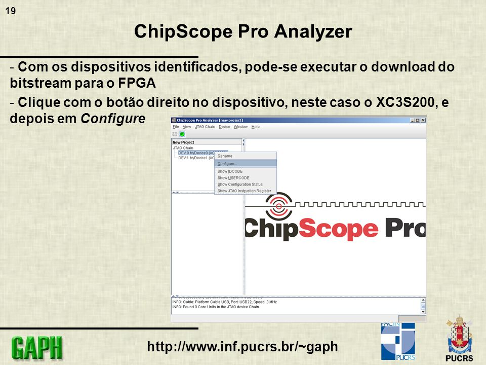 19 http://www.inf.pucrs.br/~gaph ChipScope Pro Analyzer - Com os dispositivos identificados, pode-se executar o download do bitstream para o FPGA - Cl