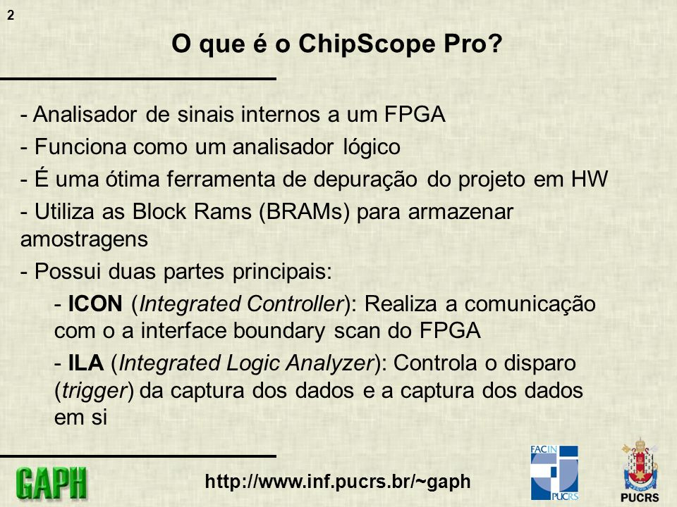 2 http://www.inf.pucrs.br/~gaph O que é o ChipScope Pro.
