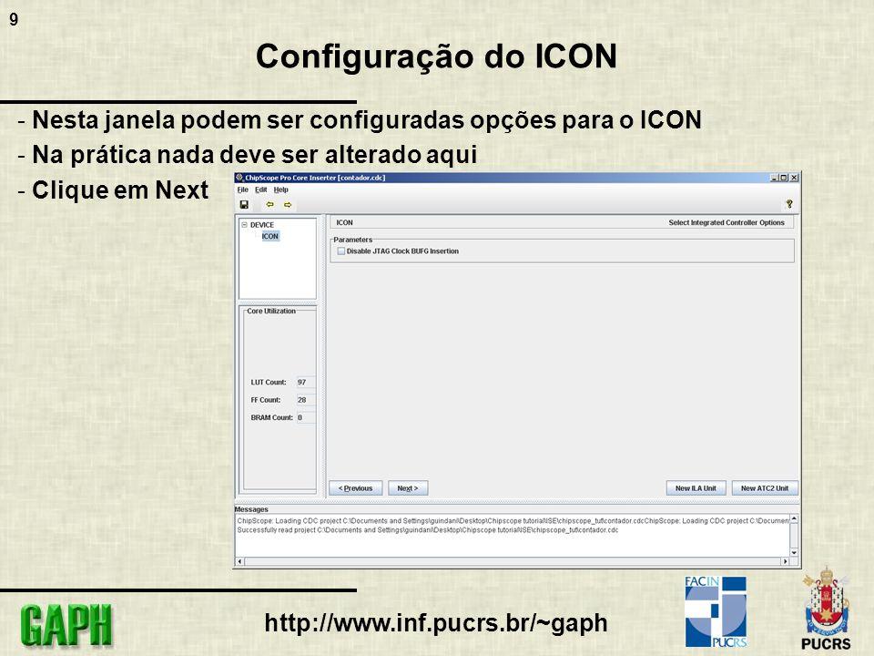 9 http://www.inf.pucrs.br/~gaph Configuração do ICON - Nesta janela podem ser configuradas opções para o ICON - Na prática nada deve ser alterado aqui