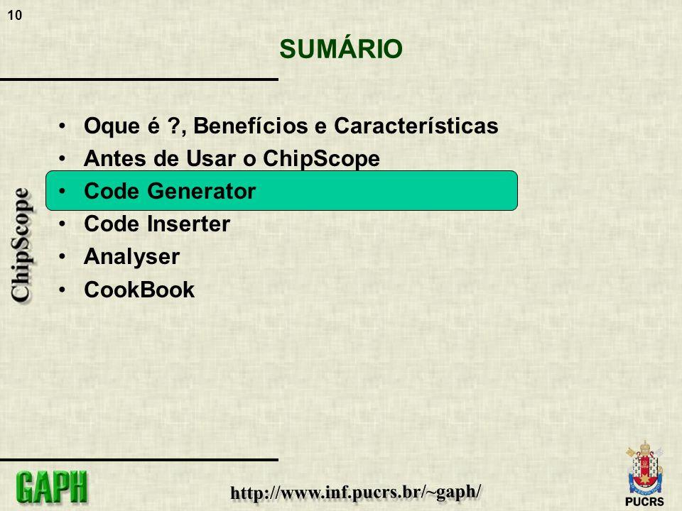 10 SUMÁRIO Oque é ?, Benefícios e Características Antes de Usar o ChipScope Code Generator Code Inserter Analyser CookBook