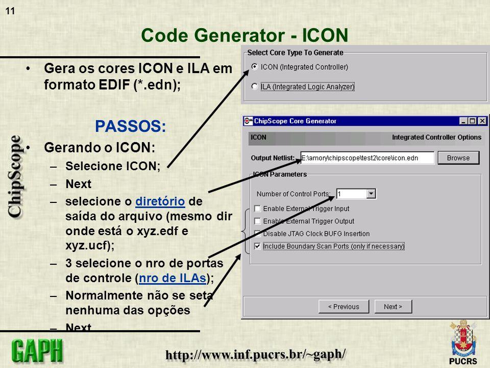 11 Code Generator - ICON Gera os cores ICON e ILA em formato EDIF (*.edn); PASSOS: Gerando o ICON: –Selecione ICON; –Next –selecione o diretório de sa