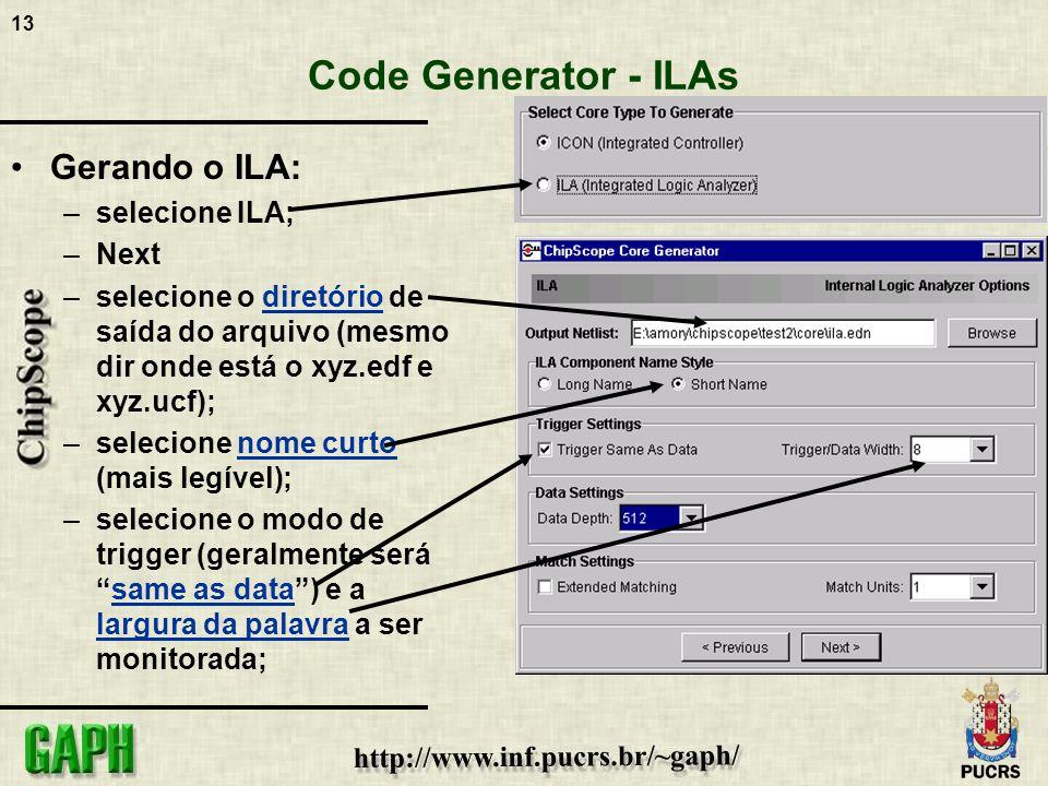 13 Code Generator - ILAs Gerando o ILA: –selecione ILA; –Next –selecione o diretório de saída do arquivo (mesmo dir onde está o xyz.edf e xyz.ucf); –s