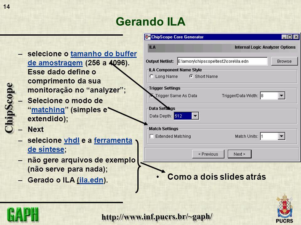 14 Gerando ILA –selecione o tamanho do buffer de amostragem (256 a 4096). Esse dado define o comprimento da sua monitoração no analyzer; –Selecione o