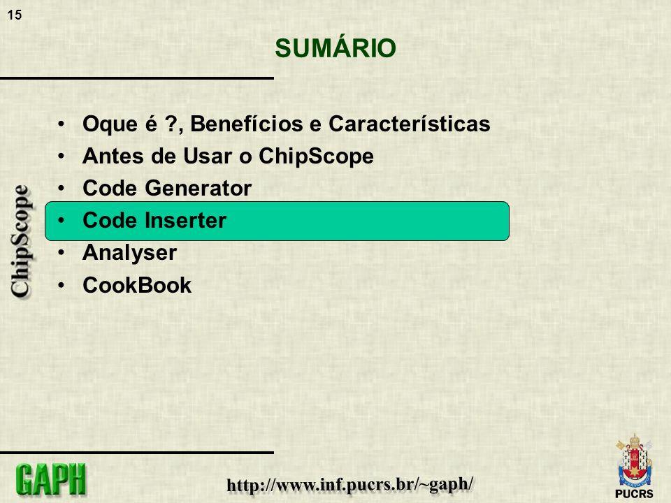 15 SUMÁRIO Oque é ?, Benefícios e Características Antes de Usar o ChipScope Code Generator Code Inserter Analyser CookBook
