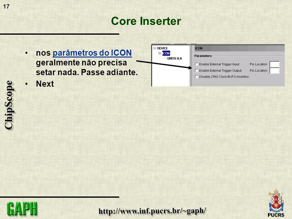 17 Core Inserter nos parâmetros do ICON geralmente não precisa setar nada. Passe adiante. Next
