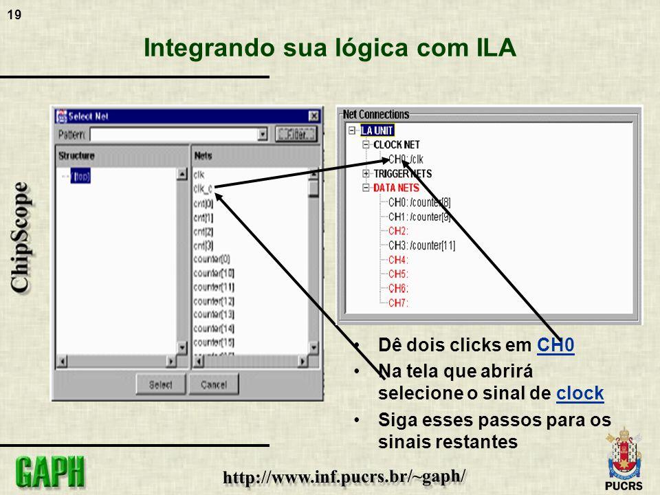 19 Integrando sua lógica com ILA Dê dois clicks em CH0 Na tela que abrirá selecione o sinal de clock Siga esses passos para os sinais restantes