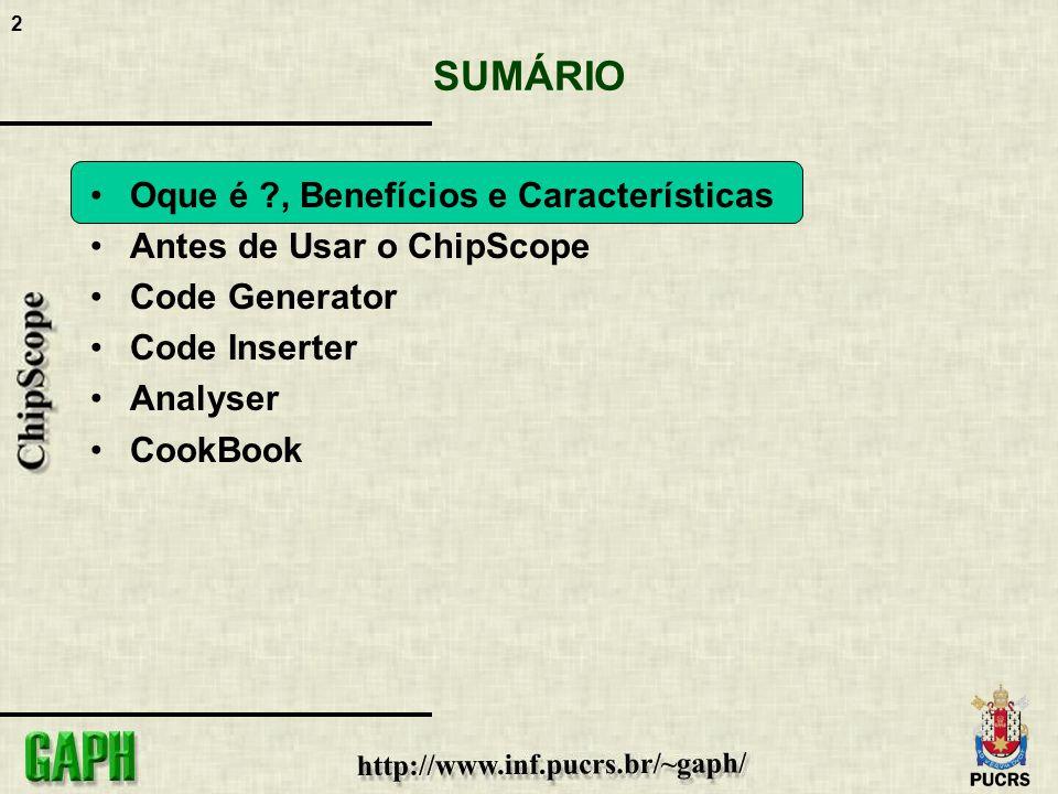 2 SUMÁRIO Oque é ?, Benefícios e Características Antes de Usar o ChipScope Code Generator Code Inserter Analyser CookBook