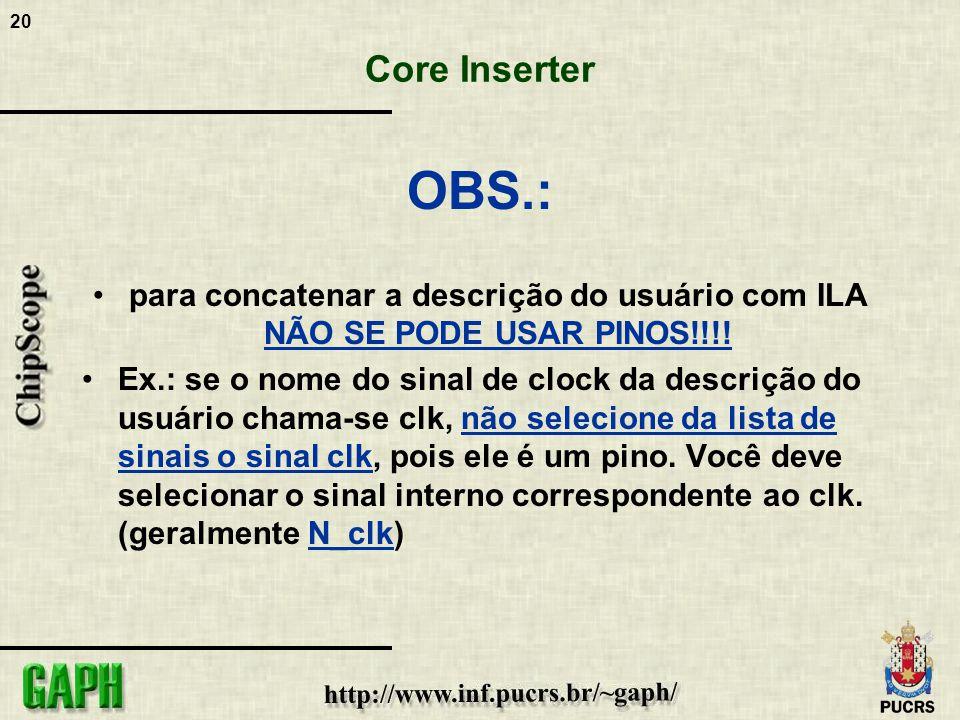 20 Core Inserter OBS.: para concatenar a descrição do usuário com ILA NÃO SE PODE USAR PINOS!!!! Ex.: se o nome do sinal de clock da descrição do usuá
