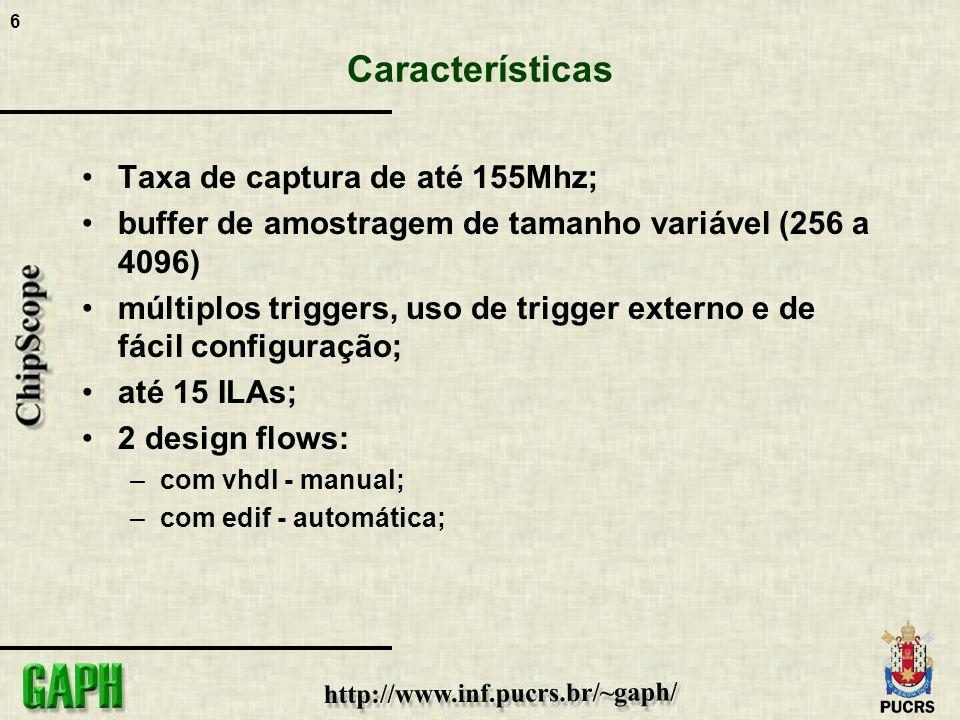 6 Características Taxa de captura de até 155Mhz; buffer de amostragem de tamanho variável (256 a 4096) múltiplos triggers, uso de trigger externo e de