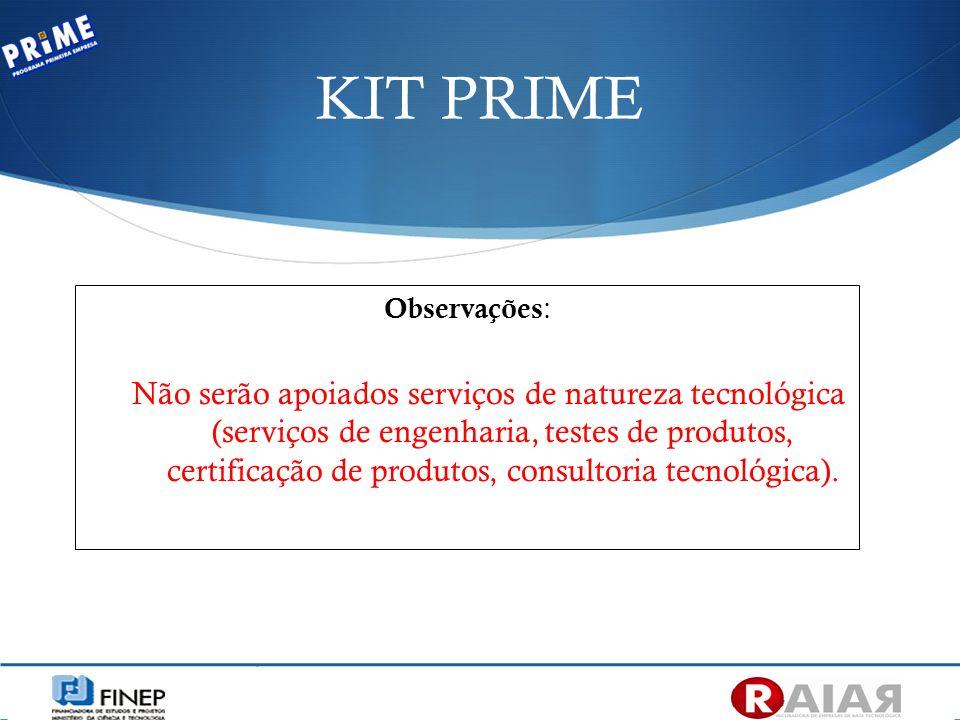 Observações : Não serão apoiados serviços de natureza tecnológica (serviços de engenharia, testes de produtos, certificação de produtos, consultoria t
