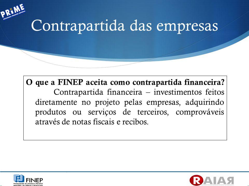 O que a FINEP aceita como contrapartida financeira? Contrapartida financeira – investimentos feitos diretamente no projeto pelas empresas, adquirindo