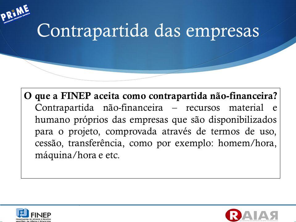 O que a FINEP aceita como contrapartida não-financeira? Contrapartida não-financeira – recursos material e humano próprios das empresas que são dispon