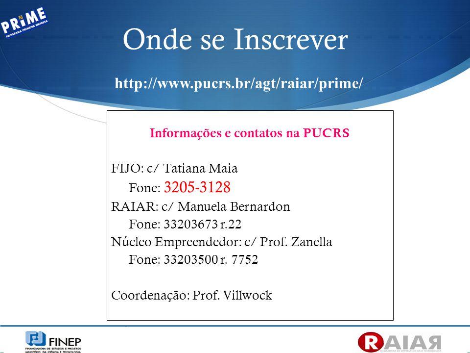 Onde se Inscrever http://www.pucrs.br/agt/raiar/prime/ Informações e contatos na PUCRS FIJO: c/ Tatiana Maia Fone: 3205-3128 RAIAR: c/ Manuela Bernard