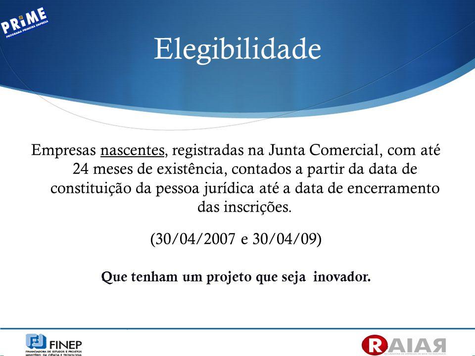 Elegibilidade Empresas nascentes, registradas na Junta Comercial, com até 24 meses de existência, contados a partir da data de constituição da pessoa