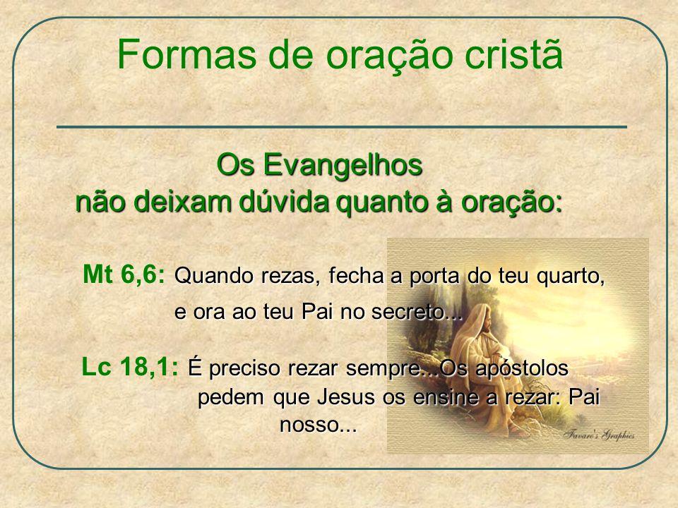 A Eucaristia A oração pessoal individual A oração contínua Formas de oração cristã