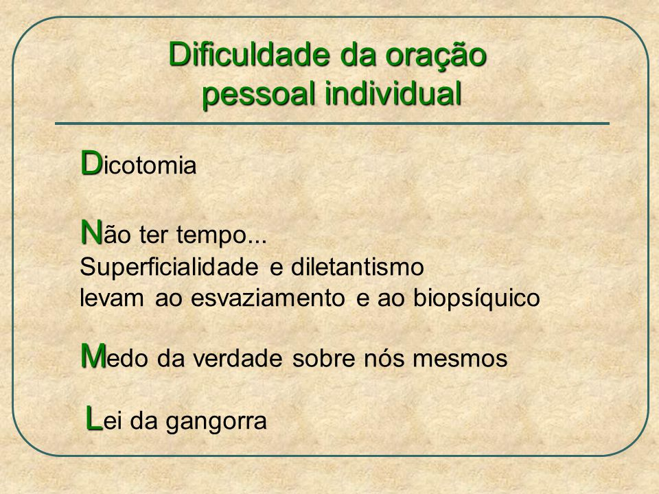 Dificuldade da oração pessoal individual pessoal individual D D icotomia N N ão ter tempo...