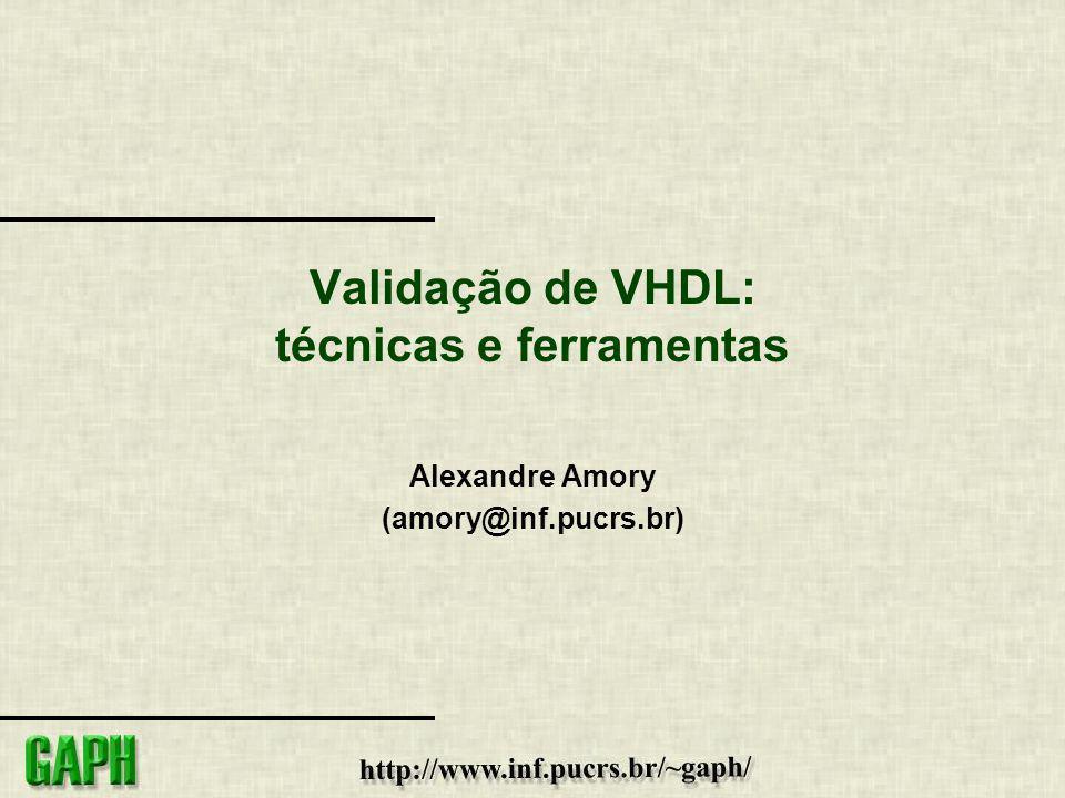 Validação de VHDL: técnicas e ferramentas Alexandre Amory (amory@inf.pucrs.br)