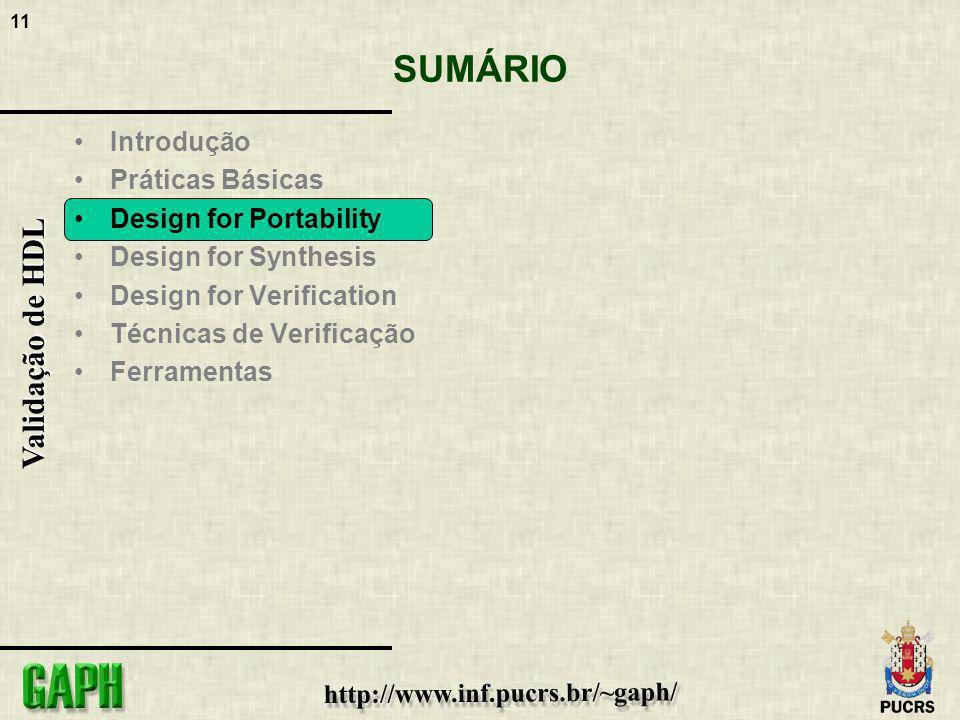 11 Validação de HDL SUMÁRIO Introdução Práticas Básicas Design for Portability Design for Synthesis Design for Verification Técnicas de Verificação Fe