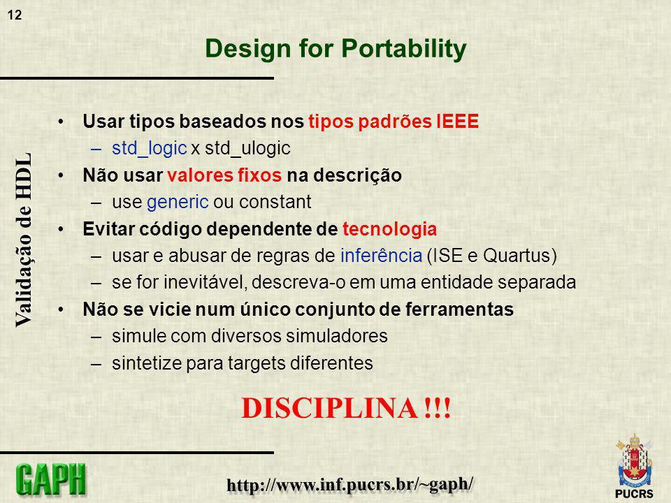 12 Validação de HDL Design for Portability Usar tipos baseados nos tipos padrões IEEE –std_logic x std_ulogic Não usar valores fixos na descrição –use