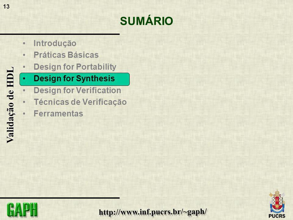 13 Validação de HDL SUMÁRIO Introdução Práticas Básicas Design for Portability Design for Synthesis Design for Verification Técnicas de Verificação Fe
