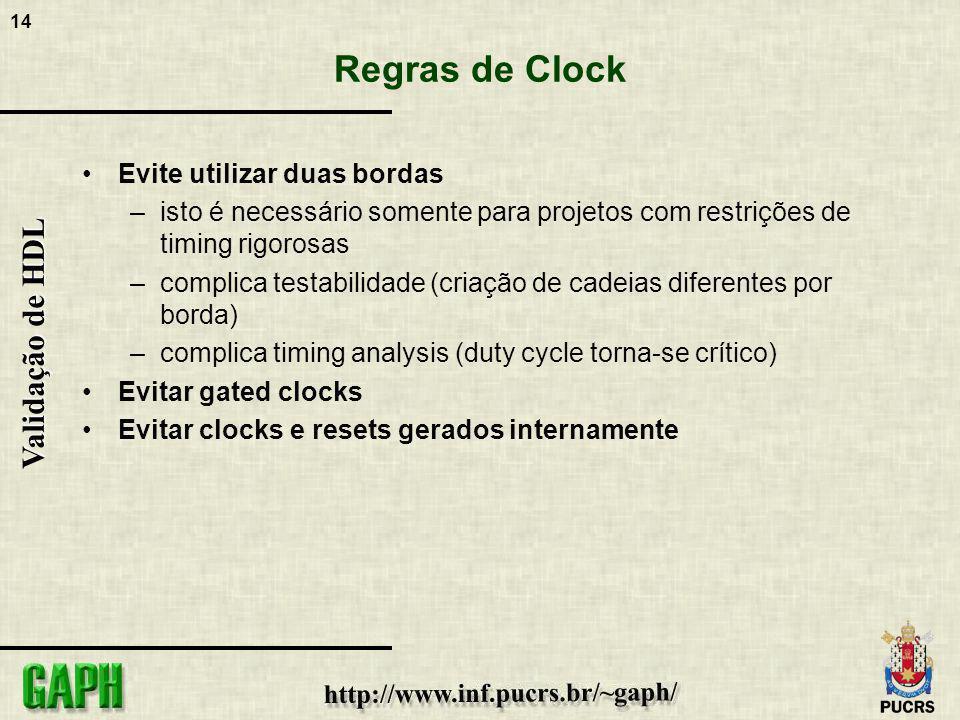 14 Validação de HDL Regras de Clock Evite utilizar duas bordas –isto é necessário somente para projetos com restrições de timing rigorosas –complica t