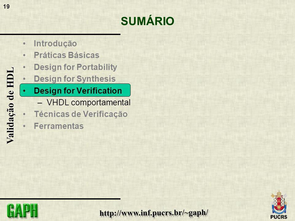 19 Validação de HDL SUMÁRIO Introdução Práticas Básicas Design for Portability Design for Synthesis Design for Verification –VHDL comportamental Técni