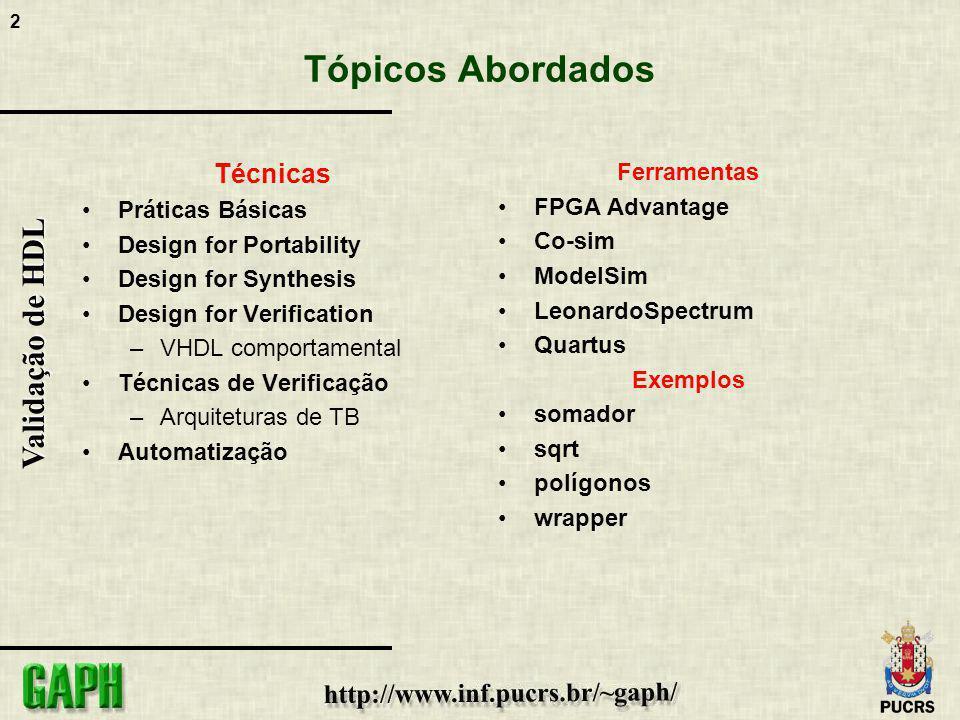 2 Validação de HDL Tópicos Abordados Técnicas Práticas Básicas Design for Portability Design for Synthesis Design for Verification –VHDL comportamenta