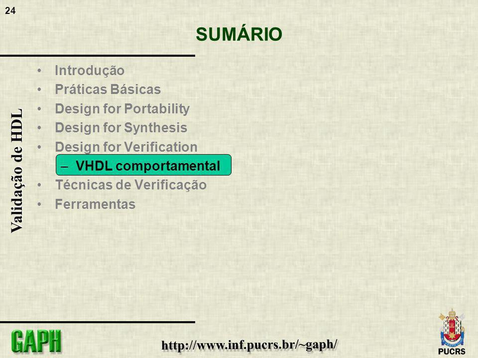 24 Validação de HDL SUMÁRIO Introdução Práticas Básicas Design for Portability Design for Synthesis Design for Verification –VHDL comportamental Técni