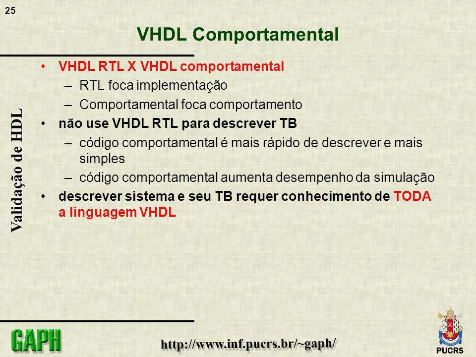 25 Validação de HDL VHDL Comportamental VHDL RTL X VHDL comportamental –RTL foca implementação –Comportamental foca comportamento não use VHDL RTL par