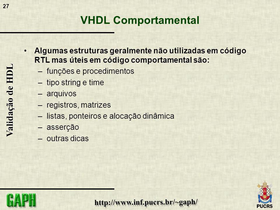 27 Validação de HDL VHDL Comportamental Algumas estruturas geralmente não utilizadas em código RTL mas úteis em código comportamental são: –funções e