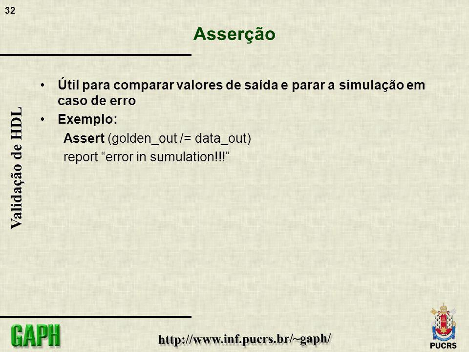 32 Validação de HDL Asserção Útil para comparar valores de saída e parar a simulação em caso de erro Exemplo: Assert (golden_out /= data_out) report e