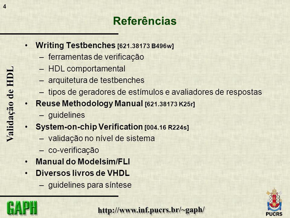 5 Validação de HDL Referências Principles of Testing Electronic Systems [621.381548 M929p] –TextBook de Teste –Geradores de estímulos e compactadores de respostas embutidos: LFSR, MISR entre outros Essentials of Electronic Testing [621.38173 B978e] –TextBook de Teste A Designers Guide to Built-In Self-Test [621.381 s925d] Muitos Outros