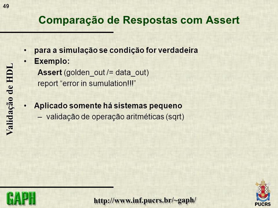 49 Validação de HDL Comparação de Respostas com Assert para a simulação se condição for verdadeira Exemplo: Assert (golden_out /= data_out) report err