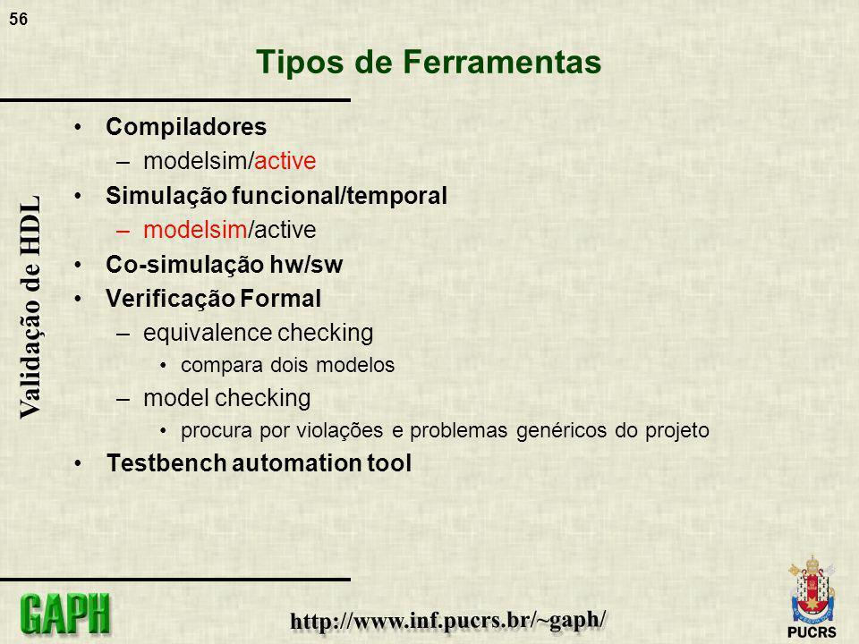 56 Validação de HDL Tipos de Ferramentas Compiladores –modelsim/active Simulação funcional/temporal –modelsim/active Co-simulação hw/sw Verificação Fo