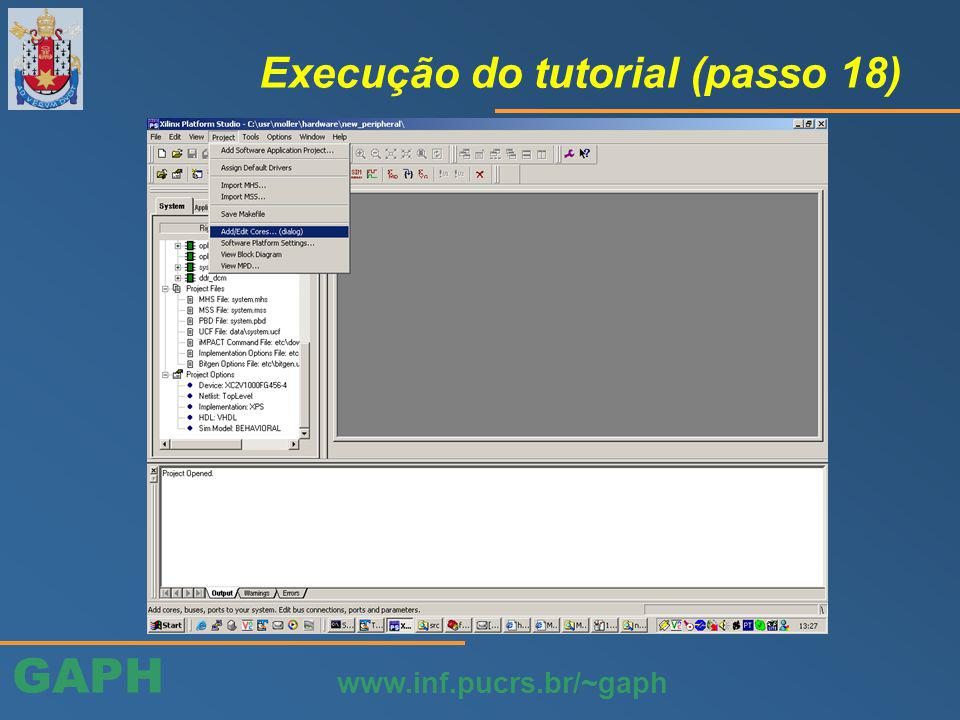 GAPH www.inf.pucrs.br/~gaph Execução do tutorial (passo 18)