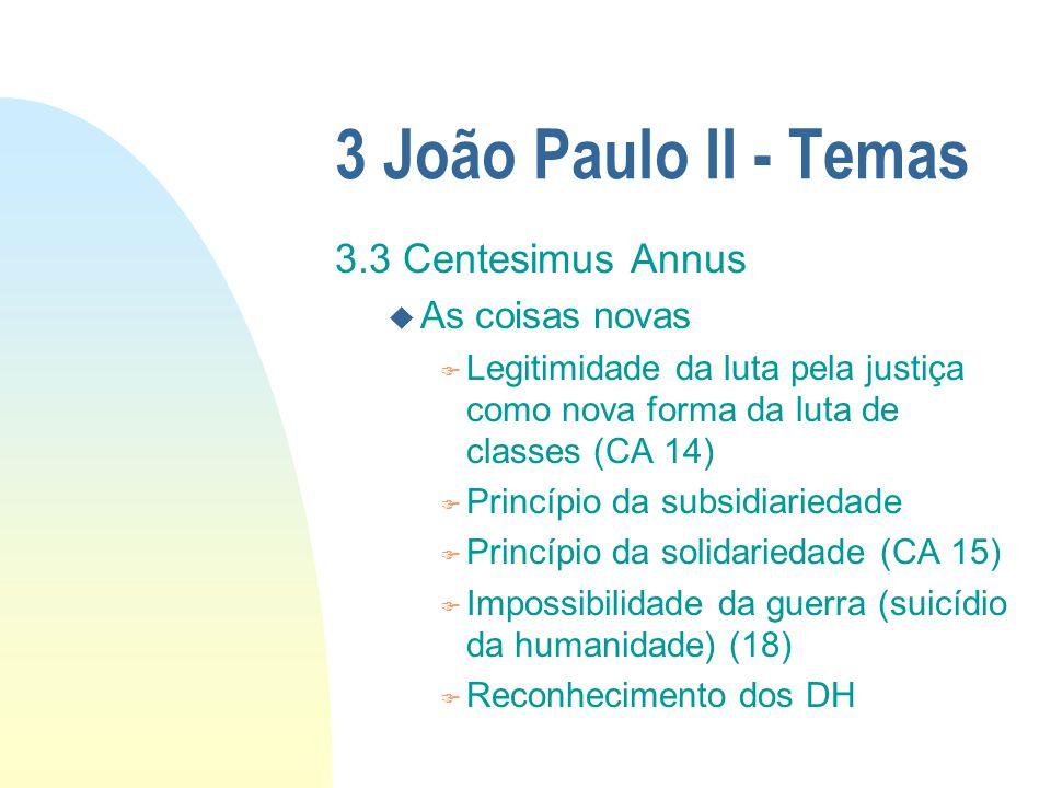 3 João Paulo II - Temas 3.3 Centesimus Annus u As coisas novas F Legitimidade da luta pela justiça como nova forma da luta de classes (CA 14) F Princí