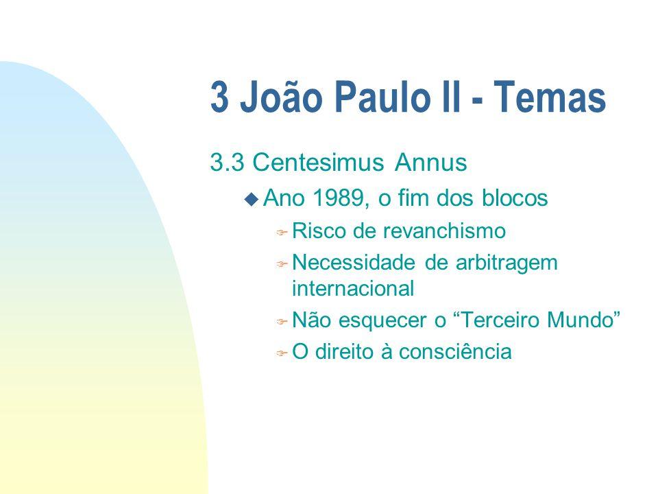 3 João Paulo II - Temas 3.3 Centesimus Annus u Ano 1989, o fim dos blocos F Risco de revanchismo F Necessidade de arbitragem internacional F Não esque