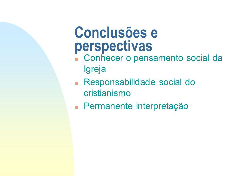 Conclusões e perspectivas n Conhecer o pensamento social da Igreja n Responsabilidade social do cristianismo n Permanente interpretação