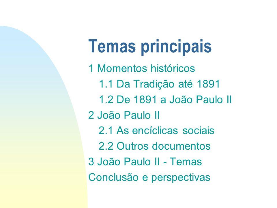 Temas principais 1 Momentos históricos 1.1 Da Tradição até 1891 1.2 De 1891 a João Paulo II 2 João Paulo II 2.1 As encíclicas sociais 2.2 Outros docum