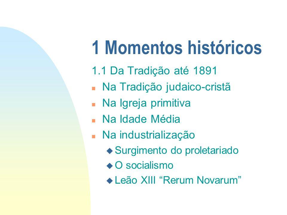 1 Momentos históricos 1.1 Da Tradição até 1891 n Na Tradição judaico-cristã n Na Igreja primitiva n Na Idade Média n Na industrialização u Surgimento