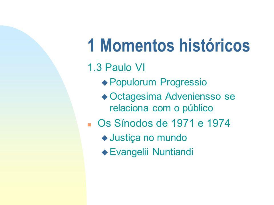 1.3 Paulo VI u Populorum Progressio u Octagesima Adveniensso se relaciona com o público n Os Sínodos de 1971 e 1974 u Justiça no mundo u Evangelii Nun