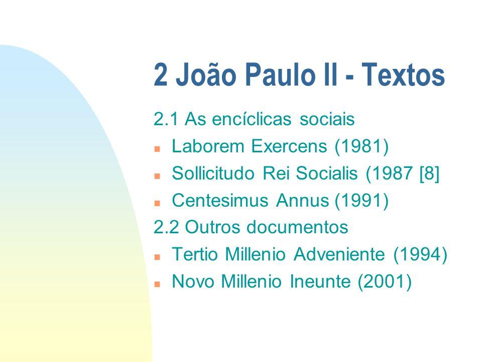 2 João Paulo II - Textos 2.1 As encíclicas sociais n Laborem Exercens (1981) n Sollicitudo Rei Socialis (1987 [8] n Centesimus Annus (1991) 2.2 Outros