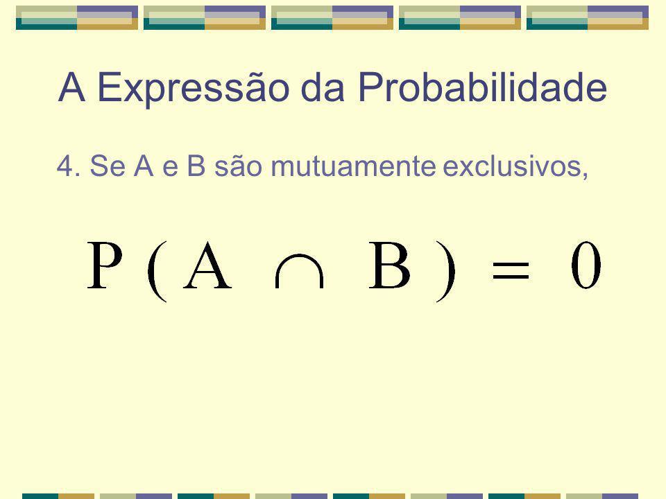 A Expressão da Probabilidade 3. Para todo o evento A,.