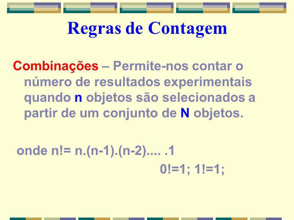 Regras de Contagem Combinações – Permite-nos contar o número de resultados experimentais quando n objetos são selecionados a partir de um conjunto de N objetos.