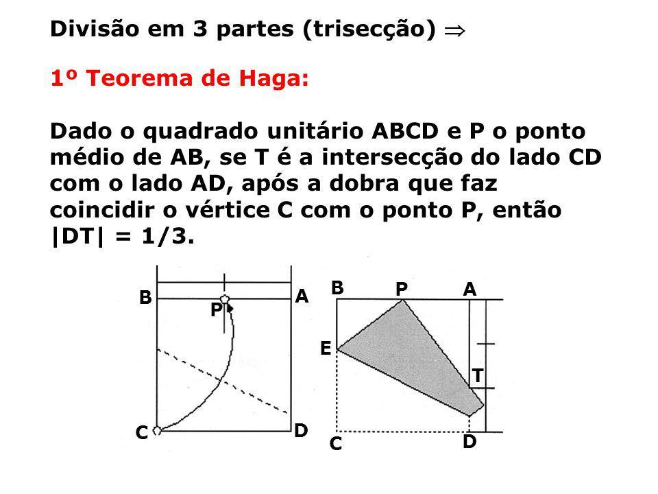 1º Teorema de Haga: Dado o quadrado unitário ABCD e P o ponto médio de AB, se T é a intersecção do lado CD com o lado AD, após a dobra que faz coincidir o vértice C com o ponto P, então  DT  = 1/3.