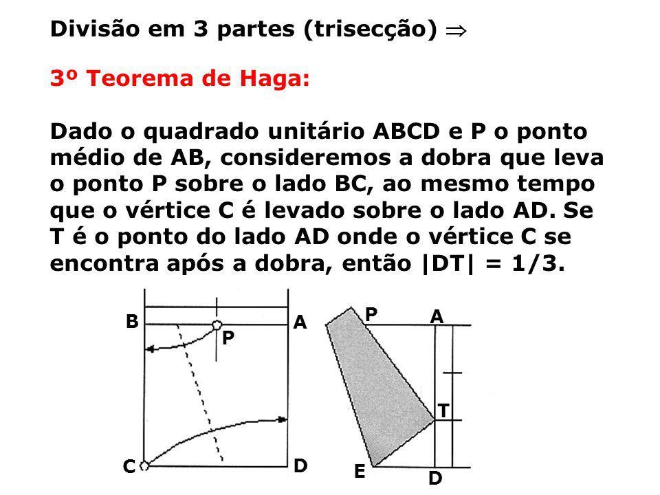 3º Teorema de Haga: Dado o quadrado unitário ABCD e P o ponto médio de AB, consideremos a dobra que leva o ponto P sobre o lado BC, ao mesmo tempo que o vértice C é levado sobre o lado AD.