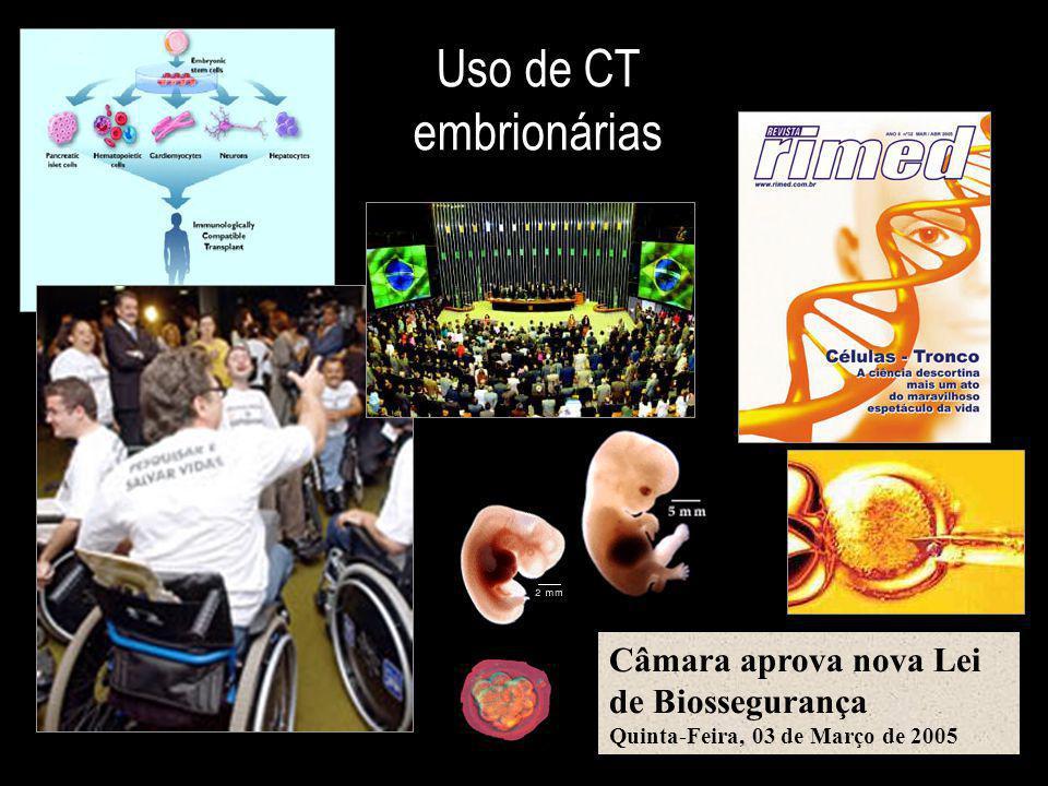 Uso de CT embrionárias Câmara aprova nova Lei de Biossegurança Quinta-Feira, 03 de Março de 2005
