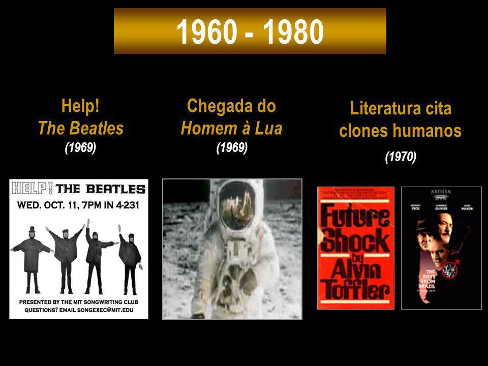 1960 - 1980 Help! The Beatles (1969) Chegada do Homem à Lua (1969) Literatura cita clones humanos (1970)